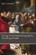 Living Lord, Empowering Spirit, Testifying People eBook