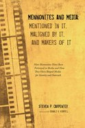 Mennonites and Media: Mentioned in It, Maligned By It, and Makers of It eBook