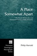 A Place Somewhat Apart (Princeton Theological Monograph Series) eBook