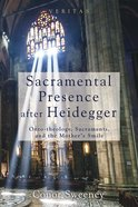 Sacramental Presence After Heidegger eBook