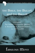 Bible, the Bullet, and the Ballot, the (African Christian Studies Series) eBook