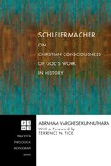 Schleiermacher on Christian Consciousness of God's Work in History eBook