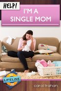 Help! I'm a Single Mom (Life Line Mini-books Series) eBook