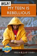Help! My Teen is Rebellious (Life Line Mini-books Series) eBook