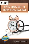 Help! I'm Living With Terminal Illness (Life Line Mini-books Series) eBook