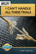 Help! I Can't Handle All These Trials (Life Line Mini-books Series) eBook