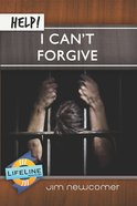 Help! I Can't Forgive (Life Line Mini-books Series) eBook