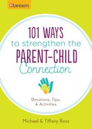 101 Ways to Strengthen the Parent-Child Connection eBook