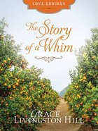 The Story of a Whim (Love Endures Series) eBook
