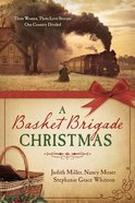 A Basket Brigade Christmas: Three Women, Three Love Stories, One Country Divided eBook