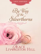 By Way of the Silverthorns (Love Endures Series) eBook