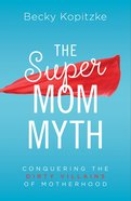 The Supermom Myth eBook