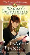 The Betrayed Fiance (#03 in The Amish Millionaire Series)