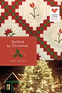 Quilted By Christmas (Quilts Of Love Series) eBook