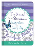 Too Blessed to Be Stressed. . .Inspiration For Every Day eBook