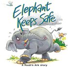 Elephant Keeps Safe: A Noah's Ark Story (Bible Animal Board Book Series) eBook