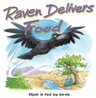 Raven Delivers Food: Elijah is Fed By Birds (Bible Animal Board Book Series)