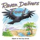 Raven Delivers Food: Elijah is Fed By Birds (Bible Animal Board Book Series) eBook