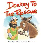 Donkey to the Rescue: The Good Samaritans Donkey (Bible Animal Board Book Series)