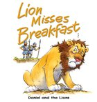 Lion Misses Breakfast: Daniel and the Lions (Bible Animal Board Book Series)