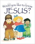 Would You Like to Know Jesus (Would You Like To Know... Series)