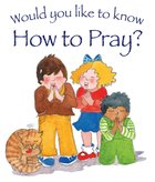 How to Pray (Would You Like To Know... Series) eBook