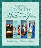 Candle Day By Day Walk With Jesus: The Story of Jesus Retold in 40 Days eBook