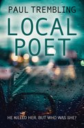 Local Poet: He Killed Her. But Who Was She? eBook