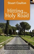 Hitting the Holy Road: A Guided Tour of Christian History From the Early Church to the Reformation eBook