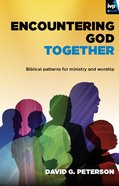 Encountering God Together: Biblical Patterns For Ministry and Worship eBook