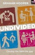 Undivided: Closing the Faith-Life Gap eBook