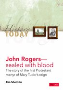 John Rogers - Sealed With Blood: The Story of the First Protestant Martyr of Mary Tudor's Reign (History Today (Dayone) Series) eBook