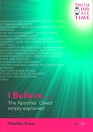 I Believe?: The Apostles' Creed Simply Explained (Truth For All Time (Day One) Series) eBook