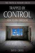 Trapped By Control: How to Find Freedom (Truth And Freedom Series) eBook