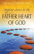 Stepping Stones to the Father Heart of God (Truth And Freedom Series) eBook
