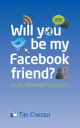 Will You Be My Facebook Friend?: Social Media and the Gospel eBook