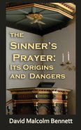 The Sinner's Prayer: Its Origins and Dangers eBook