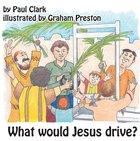 What Would Jesus Drive? (Car Park Parables Series) eBook