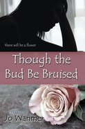 Though the Bud Be Bruised eBook