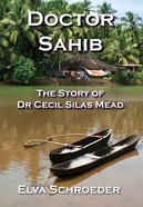 Doctor Sahib: The Story of Dr Cecil Silas Mead eBook