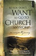 So You Don't Want to Go to Church Anymore eBook