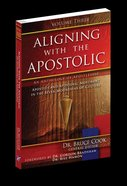 Aligning With the Apostolic, Volume 3 (#03 in Aligning With The Apostolic Series)
