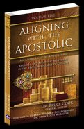 Aligning With the Apostolic, Volume 5 (#05 in Aligning With The Apostolic Series)