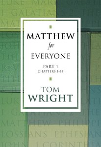 Matthew For Everyone: Part 1 Chapters 1-15 (New Testament For Everyone Series)