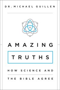 Amazing Truths: How Science and the Bible Agree