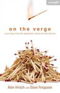 On the Verge: A Journey Into the Apostolic Future of the Church (Exponential Series)
