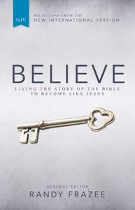 Believe: Living the Story of the Bible (With Selections From the NIV) (Believe (Zondervan) Series)