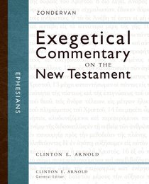 Ephesians (Zondervan Exegetical Commentary Series On The New Testament)