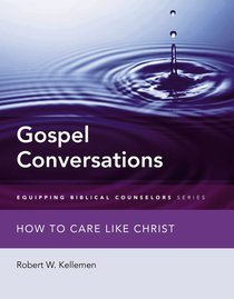 Gospel Conversations: How to Care Like Christ