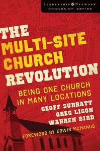 The Multi-Site Church Revolution (Leadership Network Innovation Series)